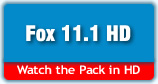 Fox 11.1 HD - Watch the Pack in high definition